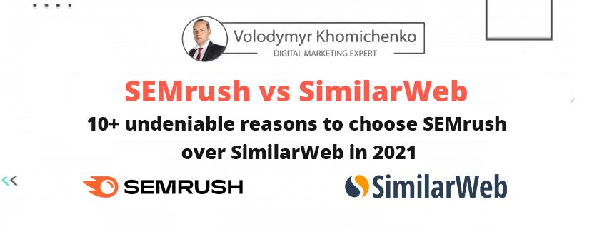 Semrush vs SimilarWeb - 10+ undeniable reasons to choose SEMrush over SimilarWeb in 2021