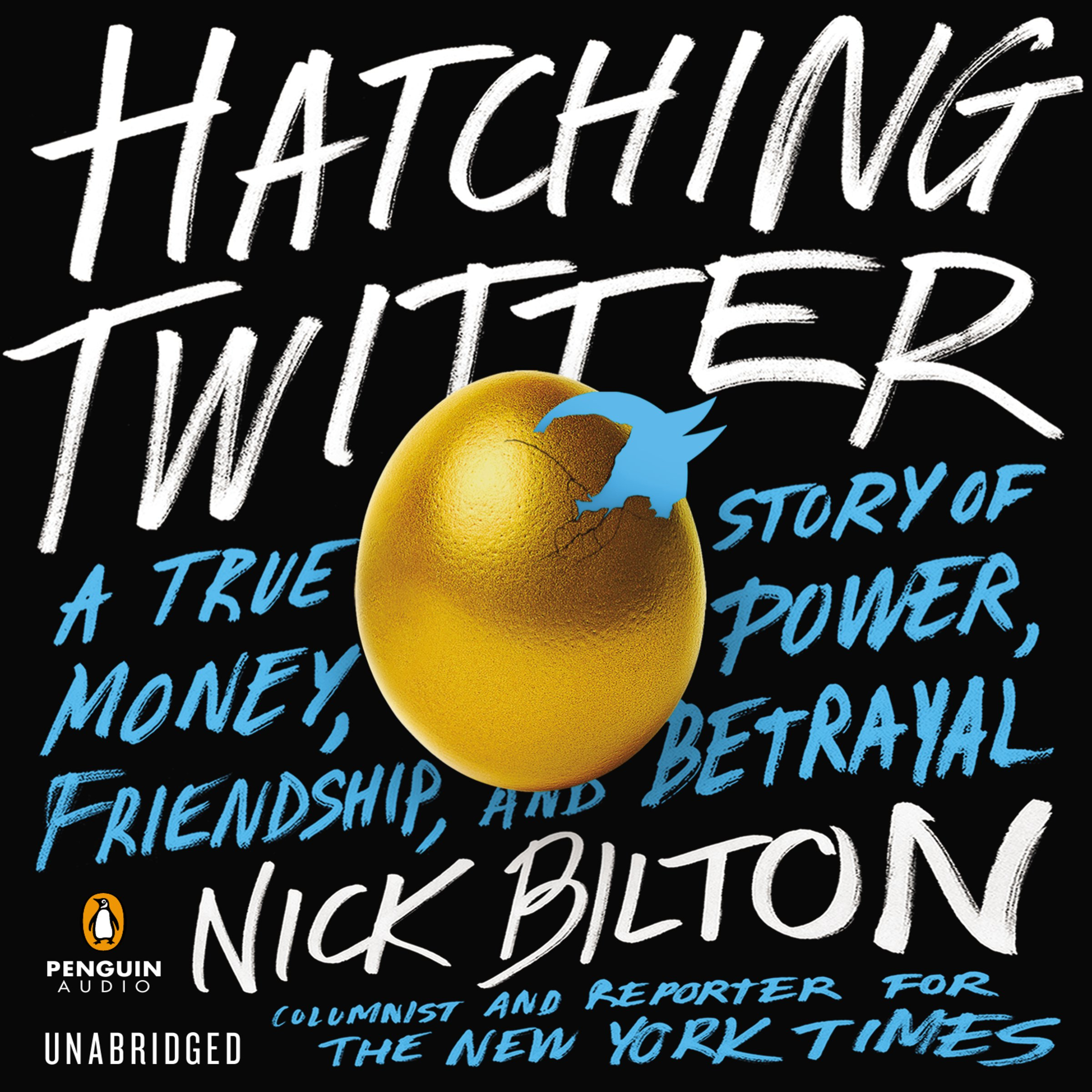 Hatching Twitter: A True Story of Money, Power, Friendship, and Betrayal - Nick Bilton - reviews, quotes, summary