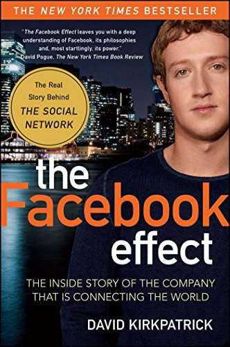 The Facebook Effect: The Inside Story of the Company That is Connecting the World - David Kirkpatrick - reviews, quotes, summary