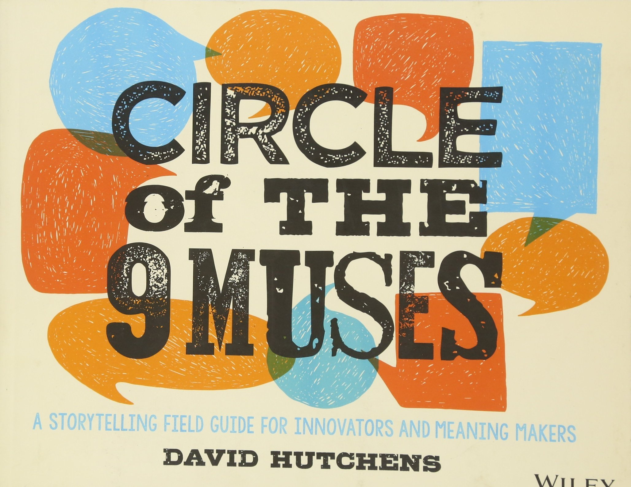 Circle of the 9 Muses A Storytelling Field Guide for Innovators and Meaning Makers - David Hutchens - quotes, rating, reviews, where to buy