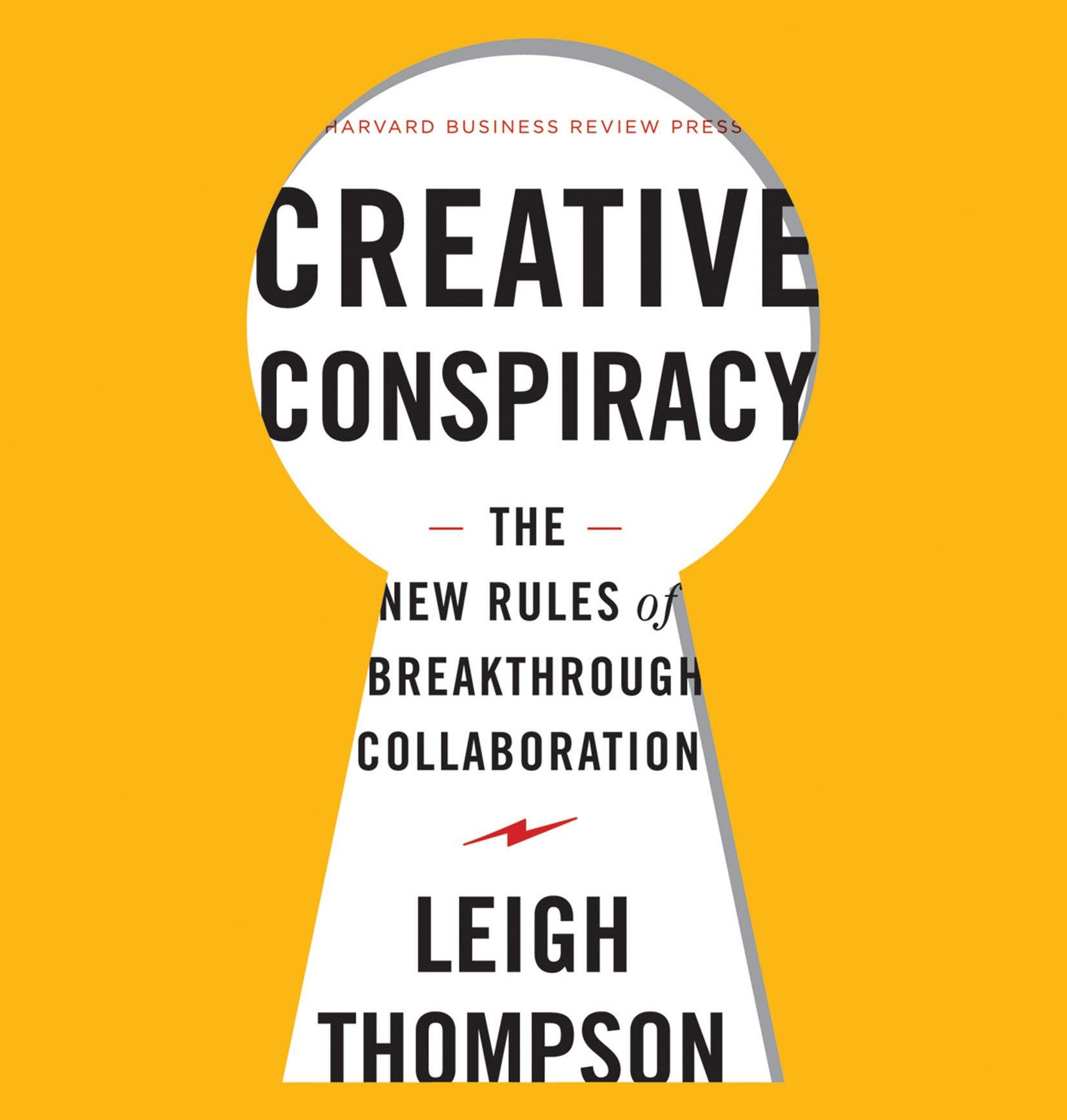 Creative Conspiracy: The New Rules of Breakthrough Collaboration - Leigh Thompson - reviews, quotes, summary