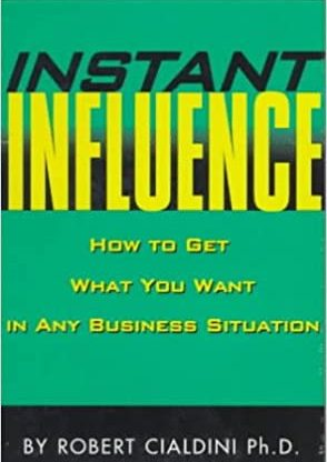 Instant Influence: How to Get What You Want in Any Business Situation - Robert Cialdini - quotes, rating, reviews, where to buy