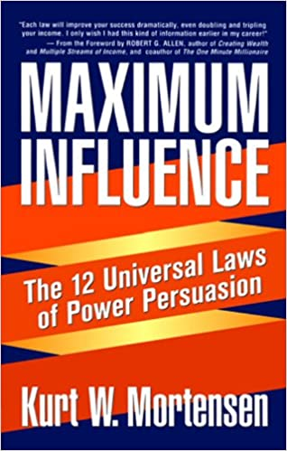 Maximum Influence: The 12 Universal Laws of Power Persuasion - Kurt Mortensen - quotes, rating, reviews, where to buy