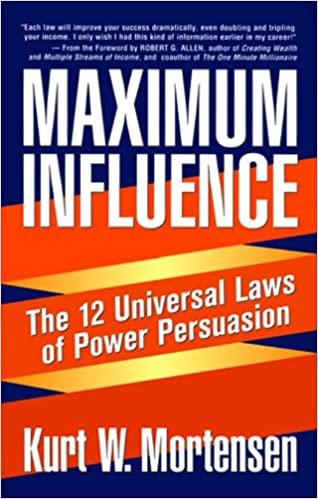 Maximum Influence: The 12 Universal Laws of Power Persuasion - Kurt Mortensen - reviews, quotes, summary