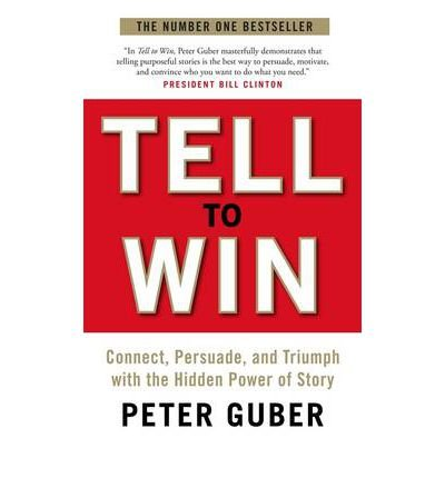 Tell to Win: Connect, Persuade, and Triumph with the Hidden Power of Story - Peter Guber - reviews, quotes, summary