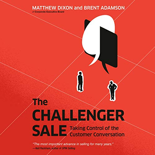The Challenger Sale: Taking Control of the Customer Conversation - Matthew Dixon, Brent Adamson - reviews, quotes, summary