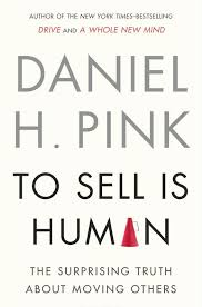 To Sell Is Human: The Surprising Truth About Moving Others - Daniel H. Pink - quotes, rating, reviews, where to buy