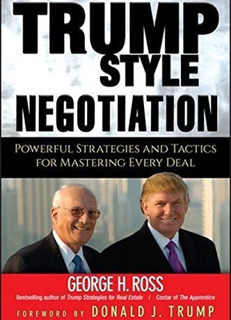 Trump-Style Negotiation: Powerful Strategies and Tactics for Mastering Every Deal - George H. Ross - reviews, quotes, summary