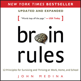 Brain Rules: 12 Principles for Surviving and Thriving at Work, Home, and School - John J. Medina - quotes, rating, reviews, where to buy