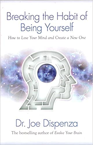 Breaking The Habit of Being Yourself: How to Lose Your Mind and Create a New One - Dr. Joe Dispenza - Thinking, Fast and Slow - Daniel Kahneman - quotes, rating, reviews, where to buy
