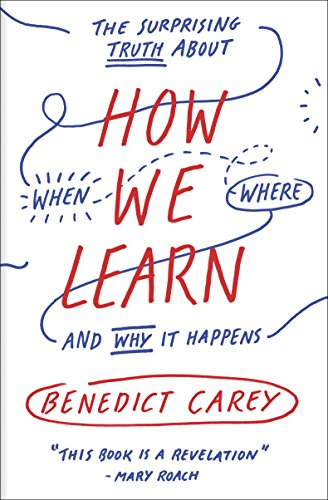 How We Learn: The Surprising Truth About When, Where, and Why It Happen - Benedict Carey - quotes, rating, reviews, where to buy