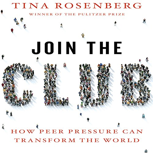 Join the Club: How Peer Pressure Can Transform the World - Tina Rosenberg - quotes, rating, reviews, where to buy