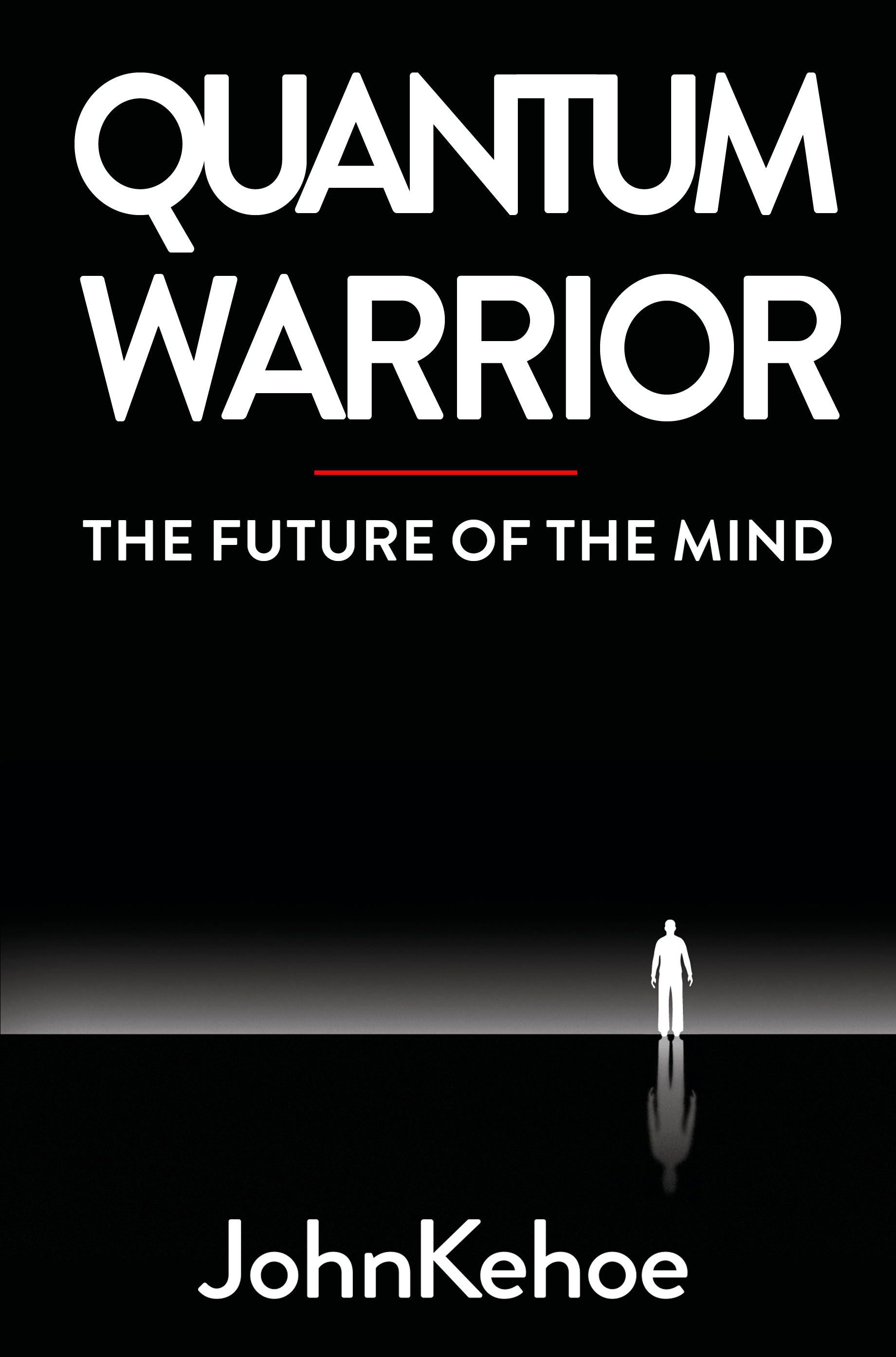 Quantum Warrior: The Future of the Mind - John Kehoe - quotes, rating, reviews, where to buy