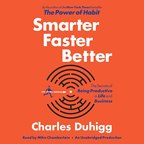 Smarter Faster Better: The Secrets of Being Productive in Life and Business - Charles Duhigg - quotes, rating, reviews, where to buy