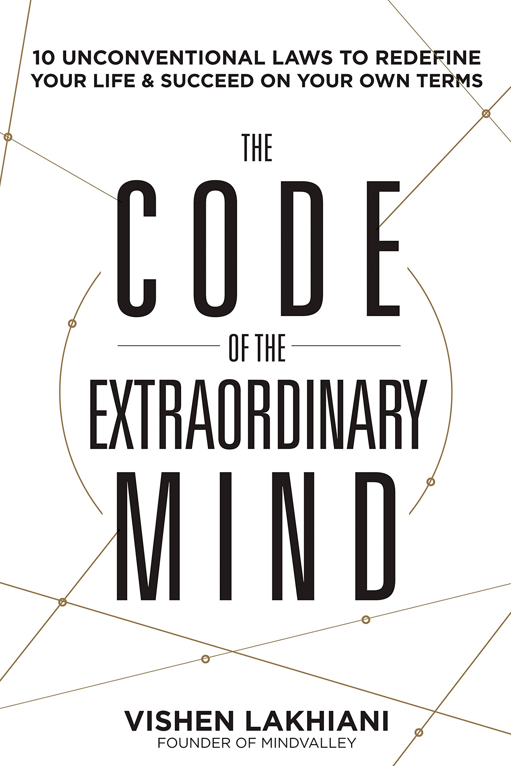 The Code of the Extraordinary Mind: 10 Unconventional Laws to Redefine Your Life and Succeed On Your Own Terms -  Vishen Lakhiani - quotes, rating, reviews, where to buy