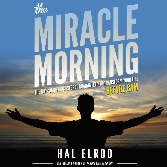 The Miracle Morning: The Not-So-Obvious Secret Guaranteed to Transform Your Life: Before 8AM - Hal Elrod - quotes, rating, reviews, where to buy