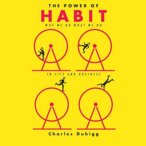 The Power of Habit: Why We Do What We Do in Life and Business - Charles Duhigg - reviews, quotes, summary