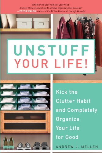 Unstuff Your Life!: Kick the Clutter Habit and Completely Organize Your Life for Good - Andrew J. Mellen - quotes, rating, reviews, where to buy