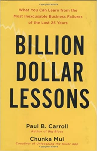 Billion-Dollar Lessons: What You Can Learn from the Most Inexcusable Business Failures of the Last 25 Years - Paul B. Carroll, Chunka Mui - reviews for audiobook - reviews, quotes, summary