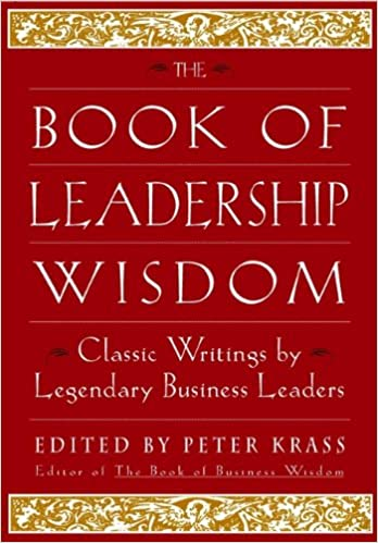 The Book of Leadership Wisdom: Classic Writings by Legendary Business Leaders - Peter Krass - reviews for audiobook - reviews, quotes, summary