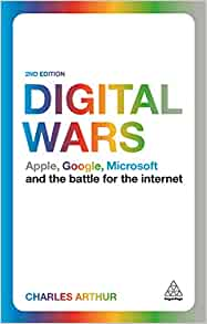 Digital Wars Apple Google Microsoft and the Battle for the Internet - Charles Arthur- reviews for audiobook - reviews, quotes, summary
