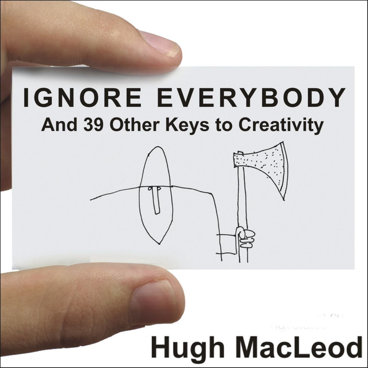 Ignore Everybody: and 39 Other Keys to Creativity - Hugh MacLeodFreefall: America, Free Markets, and the Sinking of the World Economy - Joseph E. Stiglitz - quotes, rating, reviews, where to buy