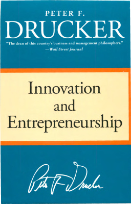 Innovation and Entrepreneurship: Practice and Principles-  Peter F. Drucker - quotes, rating, reviews, where to buy