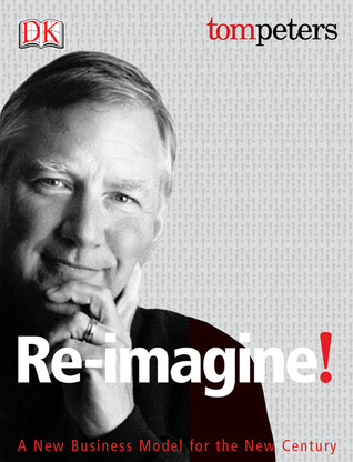 Re-Imagine!: Business Excellence in a Disruptive Age - Tom Peters- quotes, rating, reviews, where to buy