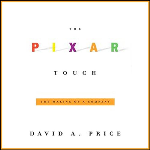 The Pixar Touch: The Making of a Company -- David A. Price - quotes, rating, reviews, where to buy