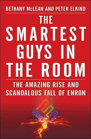 The Smartest Guys in the Room: The Amazing Rise and Scandalous Fall of Enron - Bethany McLean, Peter Elkind - quotes, rating, reviews, where to buy