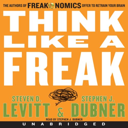 Think Like a Freak: The Authors of Freakonomics Offer to Retrain Your Brain - Steven D. Levitt, Stephen J Dubner - quotes, rating, reviews, where to buy