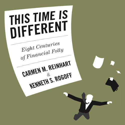 This Time Is Different: Eight Centuries of Financial Folly - Carmen M. Reinhart, Kenneth S. Rogoff - quotes, rating, reviews, where to buy