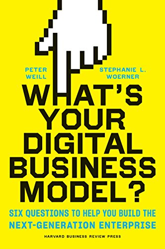 What's Your Digital Business Model?: Six Questions to Help You Build the Next-Generation Enterprise - Peter Weill, Stephanie Woerner- quotes, rating, reviews, where to buy