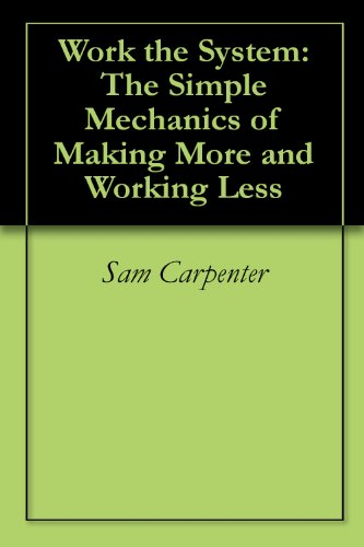 МWork the System: The Simple Mechanics of Making More and Working Less - Sam Carpenter - - quotes, rating, reviews, where to buy