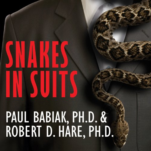 Snakes in Suits: When Psychopaths Go to Work - Paul Babiak, Robert D. Hare - reviews, quotes, summary