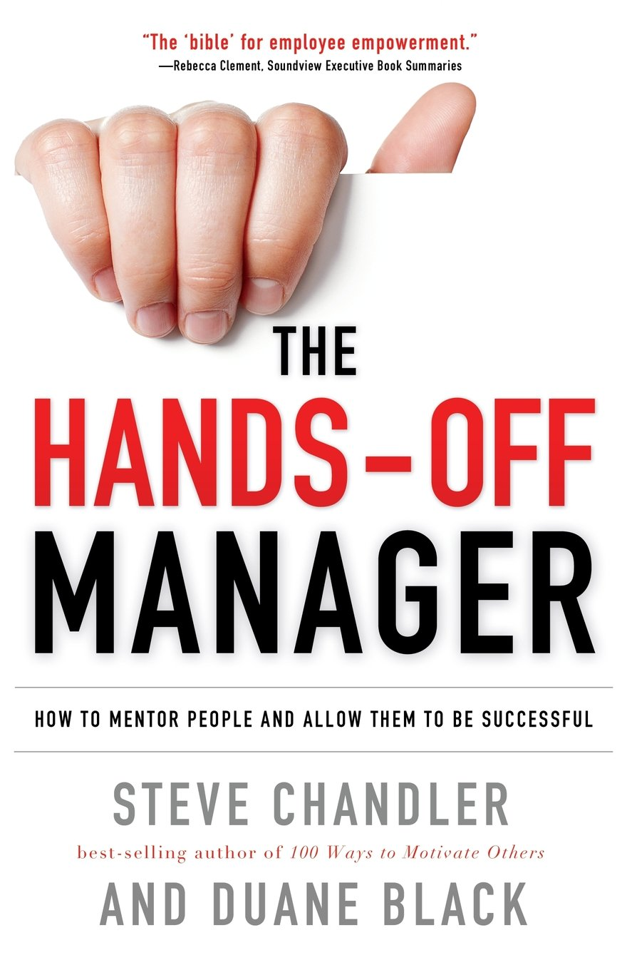 The Hands-Off Manager: How to Mentor People and Allow Them to Be Successful - Steve Chandler, Duane Black - quotes, rating, reviews, where to buy