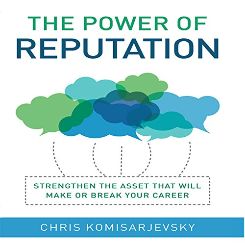 The Power of Reputation: Strengthen the Asset That Will Make or Break Your Career - Chris Komisarjevsky - quotes, rating, reviews, where to buy