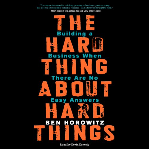 The Hard Thing About Hard Things: Building a Business When There Are No Easy Answers - Ben Horowitz - quotes, rating, reviews, where to buy