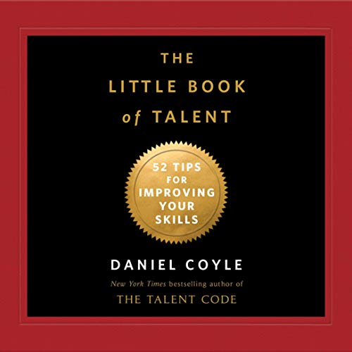The Little Book of Talent: 52 Tips for Improving Your Skills - Daniel Coyle - quotes, rating, reviews, where to buy