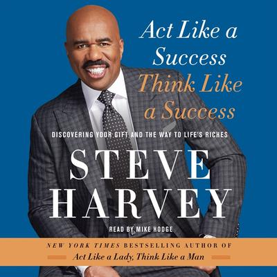 Act Like a Success, Think Like a Success: Discovering Your Gift and the Way to Life's Riches - Steve Harvey - reviews for audiobook - quotes, rating, reviews, where to buy