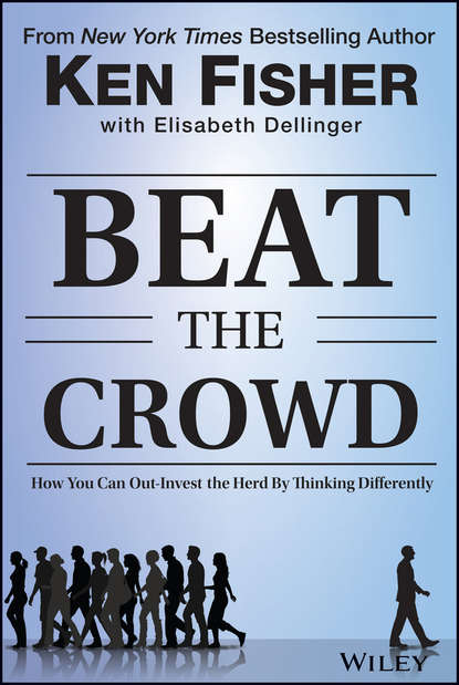 Beat the Crowd: How You Can Out-Invest the Herd by Thinking Differently -  Ken Fisher, Elisabeth Dellinge - reviews for audiobook - quotes, rating, reviews, where to buy