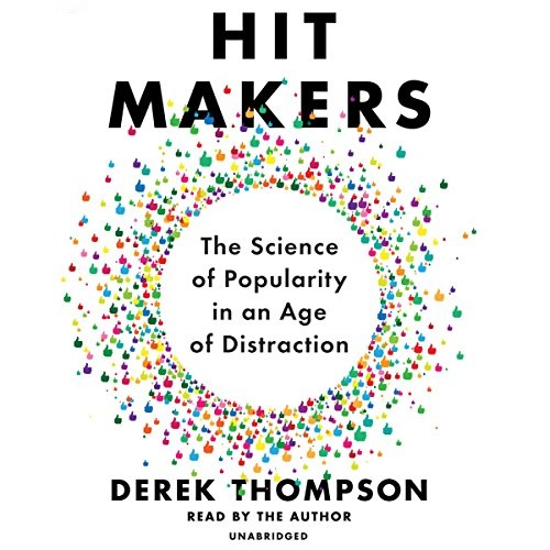 Hit Makers: The Science of Popularity in an Age of Distraction -  Derek Thompson - reviews for audiobook - quotes, rating, reviews, where to buy
