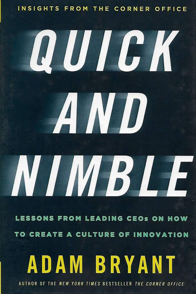 Quick and Nimble: Lessons from Leading CEOs on How to Create a Culture of Innovation - Adam Bryant - reviews for audiobook - quotes, rating, reviews, where to buy