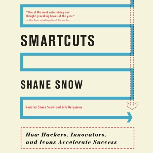 Smartcuts: How Hackers, Innovators, and Icons Accelerate Success -  Shane Snow - reviews for audiobook - reviews, quotes, summary