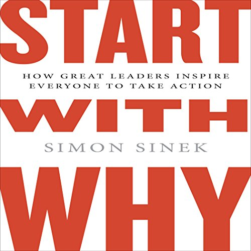 Start with Why: How Great Leaders Inspire Everyone to Take Action - Simon Sinek Why Businessmen Need Philosophy - Ayn Rand - reviews for audiobook - reviews, quotes, summary