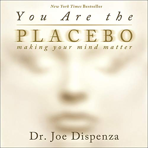 You Are the Placebo: Making Your Mind Matter - Dr. Joe Dispenza - reviews for audiobook - reviews, quotes, summary