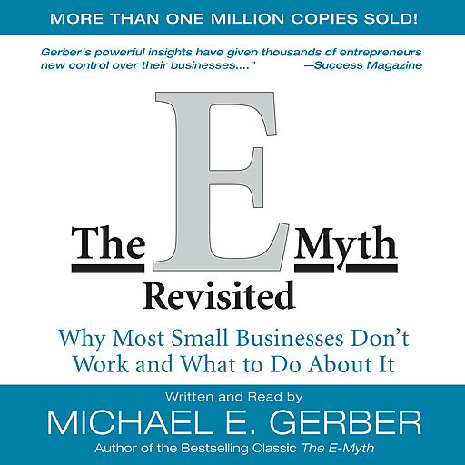The E-Myth Revisited: Why Most Small Businesses Don't Work and What to Do About It - Michael E. Gerber The E-Myth Revisited: Why Most Small Businesses Don't Work and What to Do About It - Michael E. Gerber - quotes, rating, reviews, where to buy