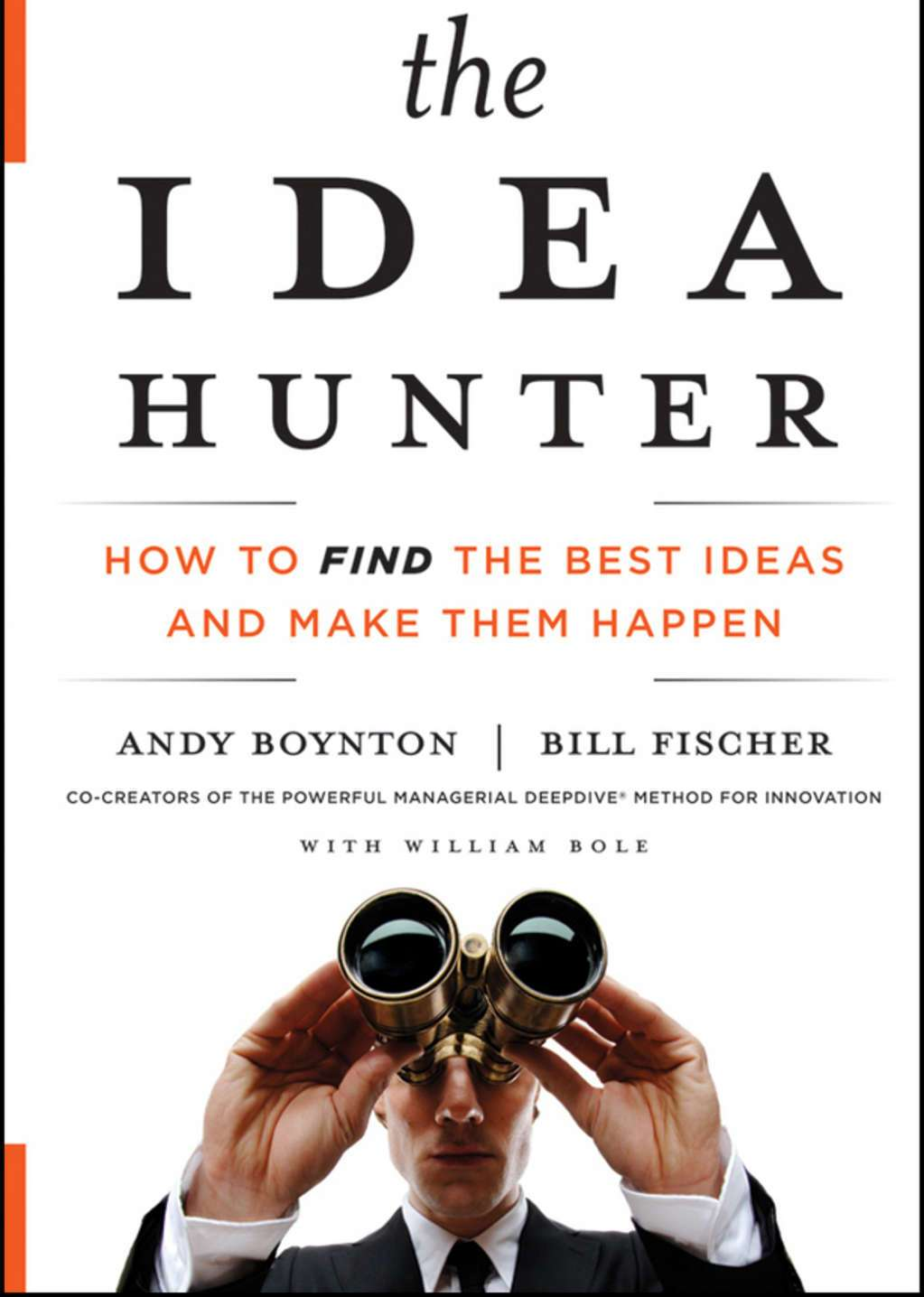 The Idea Hunter: How to Find the Best Ideas and Make Them Happen - Boynton Andy,  Bill Fischer, William Bole - reviews, quotes, summary