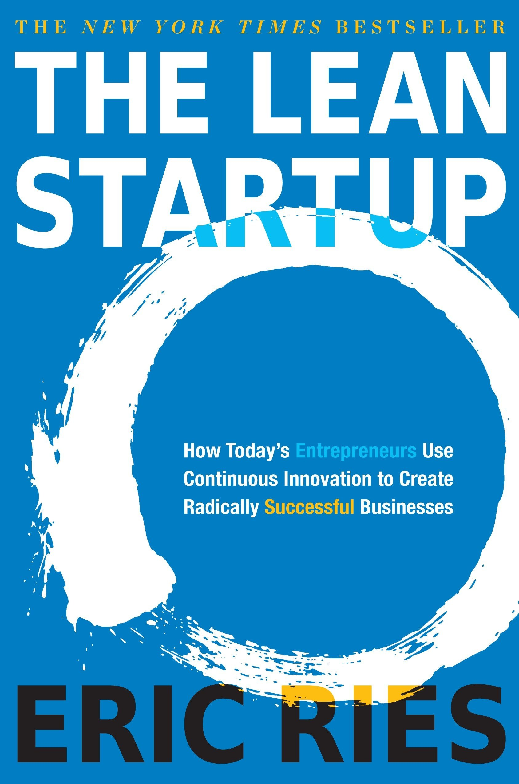 The Lean Startup: How Today's Entrepreneurs Use Continuous Innovation to Create Radically Successful Businesses - Eric Ries The Lean Startup: How Today's Entrepreneurs Use Continuous Innovation to Create Radically Successful Businesses - Eric Ries - quote