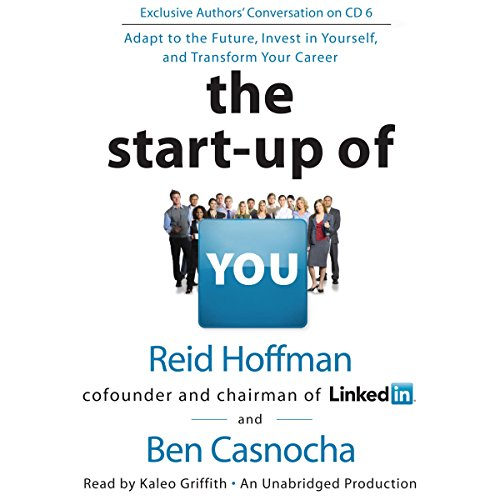 The Start-up of You: Adapt to the Future, Invest in Yourself, and Transform Your Career - Reid Hoffman, Ben Casnocha - quotes, rating, reviews, where to buy